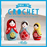 Mollie Makes: How to Crochet: Go from Beginner to Expert with 15 Exclusive Projects