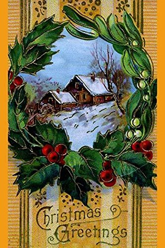 (A vintage postcard bearing Christmas Greetings The focus is a home in a winter scene covered in snow and a wreath of holly and berries surround the picture Poster Print by unknown (24 x 36))
