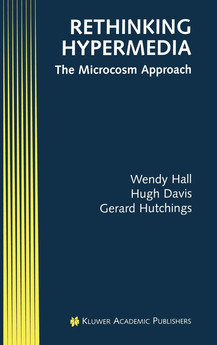 Rethinking Hypermedia  The Microcosm Approach  Electronic Publishing Series  4  Band 4