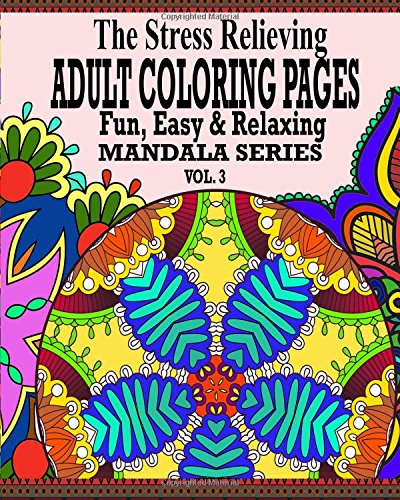 Read Online The Stress Relieving Adult Coloring Pages: The Fun, Easy & Relaxing Mandala Series (Vol. 3) ebook