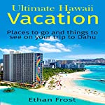 Ultimate Hawaii Vacation: Places to Go and Things to See on Your Trip to Oahu | Ethan Frost