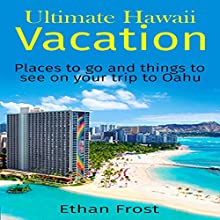 Ultimate Hawaii Vacation: Places to Go and Things to See on Your Trip to Oahu Audiobook by Ethan Frost Narrated by Brendan T. Stallings