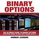 Binary Options: The Ultimate Guide to Binary Options - Uncovering Binary Options Profit Making Secrets Audiobook by Andrew Johnson Narrated by Mark Smeltzer