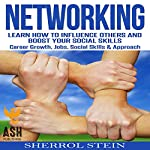 Networking: Learn How to Influence Others and Boost Your Social Skills, Career Growth, Jobs, Social Skills, & Approach | Sherrol Stein,ASH Publishing