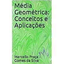 Média Geométrica: Conceitos e Aplicações (Médias Livro 2) (Portuguese Edition)