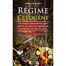 Régime Cétogène: 40 recettes sélectionnées pour perdre du poids très rapidement et améliorer son état de santé. Apprenez à cuisiner en suivant le régime cétogène (French Edition)