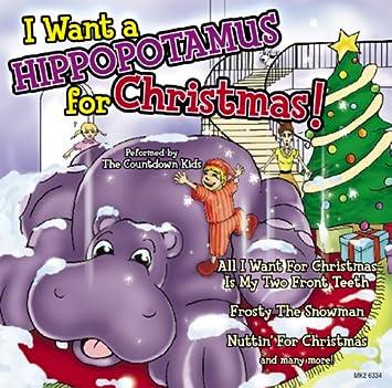 I Want Hippopotamus For Christmas.The Countdown Kids I Want A Hippopotamus For Christmas