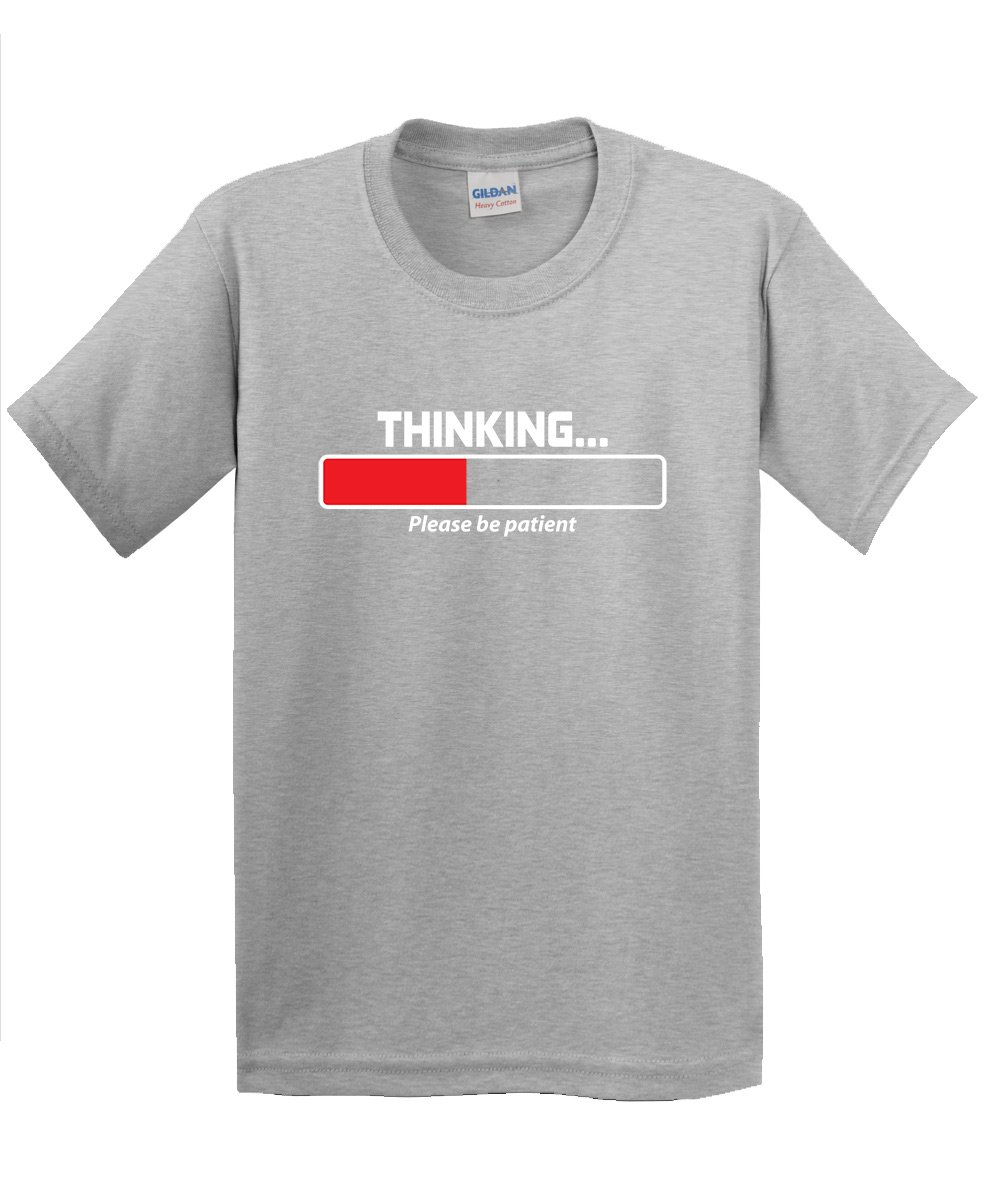 Thinking Please Be Patient Sarcasm Novelty S Sarcastic Very Funny 7717 Shirts