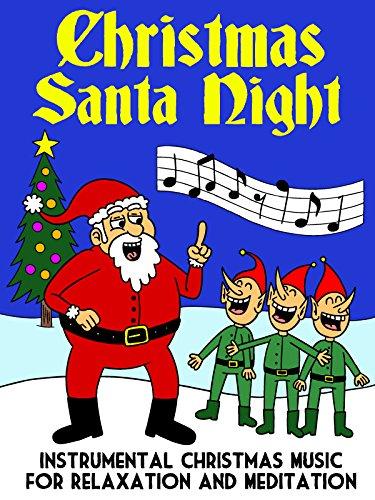 Christmas Santa Night - Instrumental Christmas Music for Relaxation and Meditation