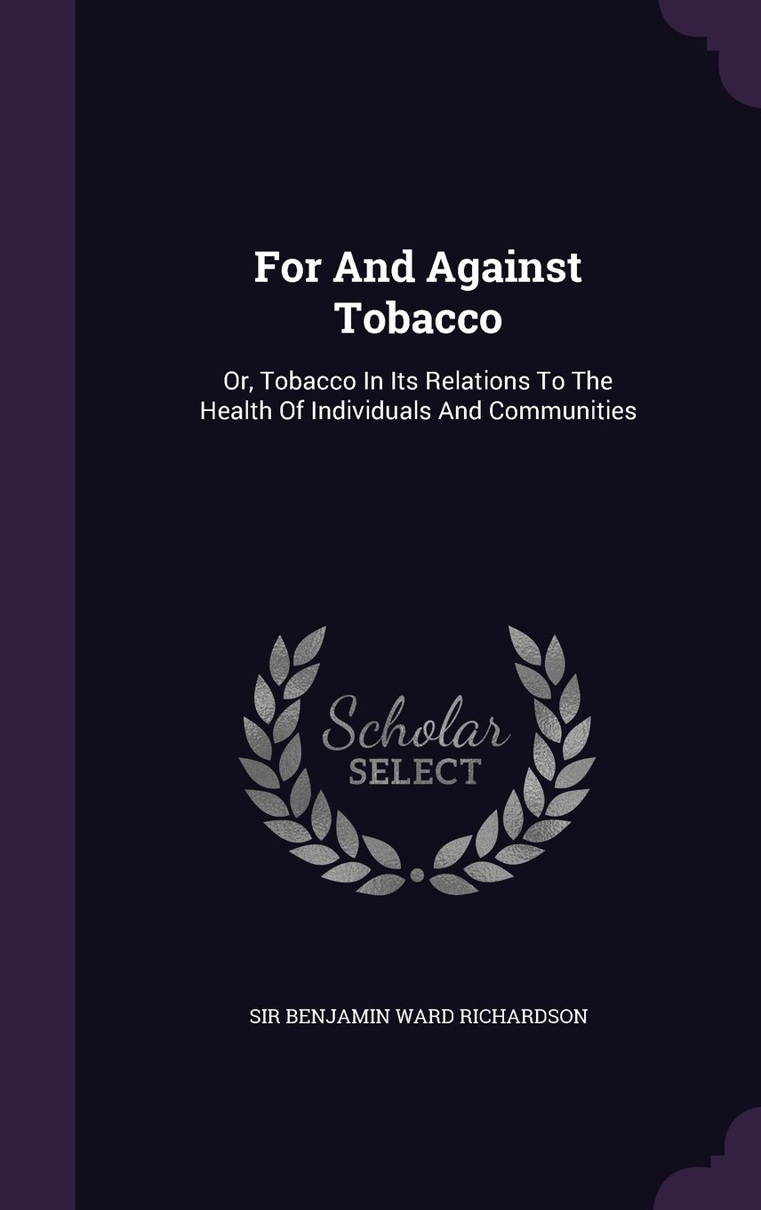 For and Against Tobacco: Or, Tobacco in Its Relations to the Health of Individuals and Communities pdf