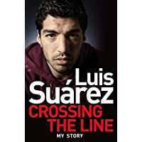 Luis Suarez: My Autobiography - Crossing the Line