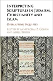 img - for Interpreting Scriptures in Judaism, Christianity and Islam: Overlapping Inquiries book / textbook / text book