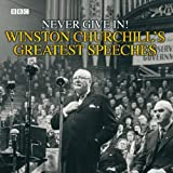 Winston Churchill's Greatest Speeches: Vol 1: Never Give In!