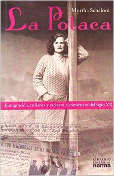 La Polaca: Inmigracion, Rufianes y Esclavas a Comienzos del Siglo XX