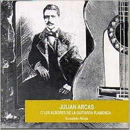 Julián Arcas o los albores de la guitarra flamenca. Tapa blanda by RIOJA, E...: Amazon.es: RIOJA, Eusebio.-: Libros