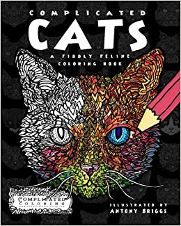 Complicated Cats A Fiddly Feline Coloring Book Antony Briggs 9781519125965 Amazon Books