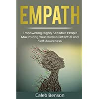 Empath: Empowering Highly Sensitive People - Maximizing Your Human Potential and Self-Awareness (EI)