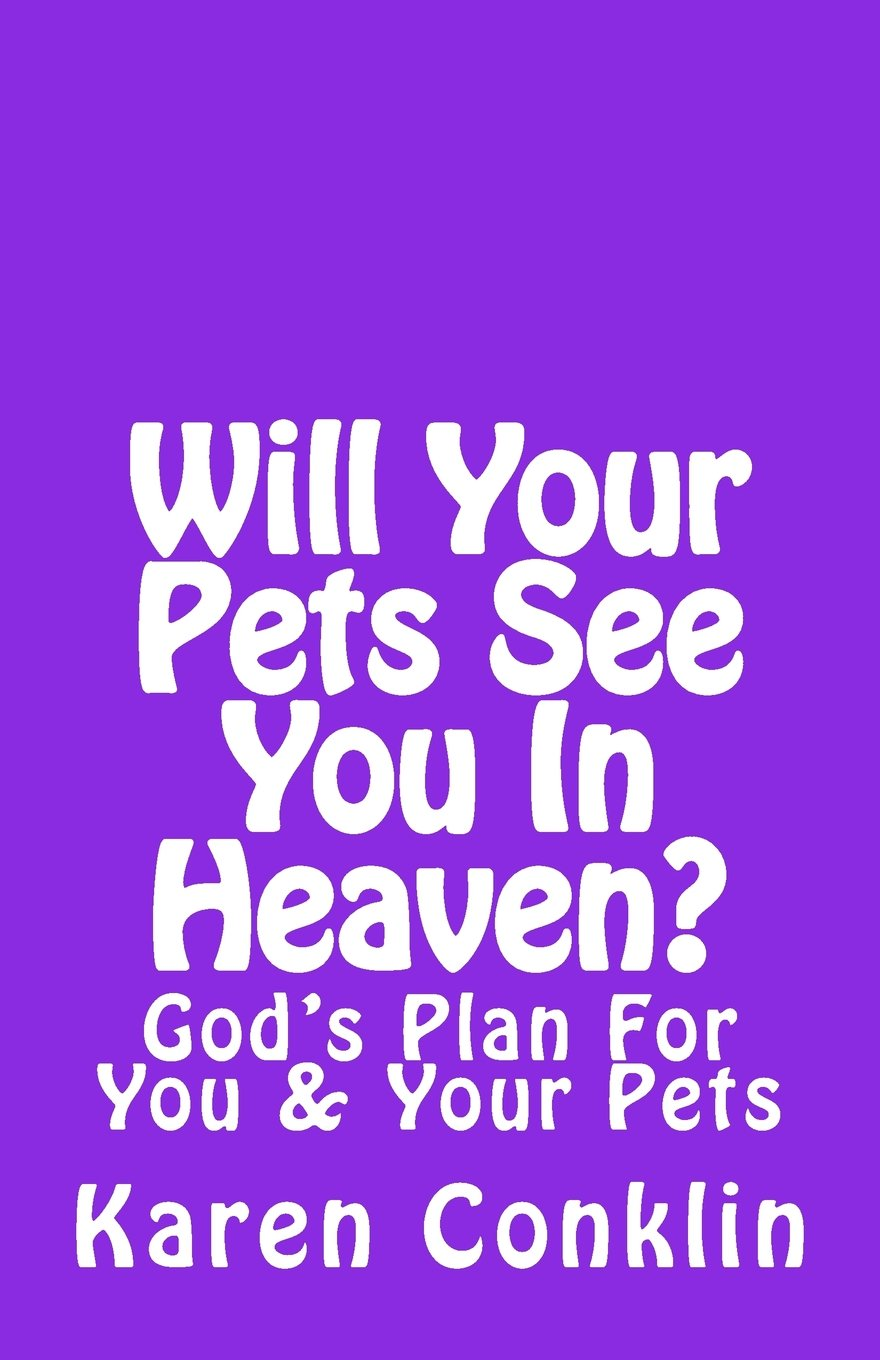 Will Your Pets See You In Heaven?: God's Plan for You & Your Pets