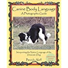 Canine Body Language: A Photographic Guide Interpreting the Native Language of the Domestic Dog: A Photographic Guide: Interp