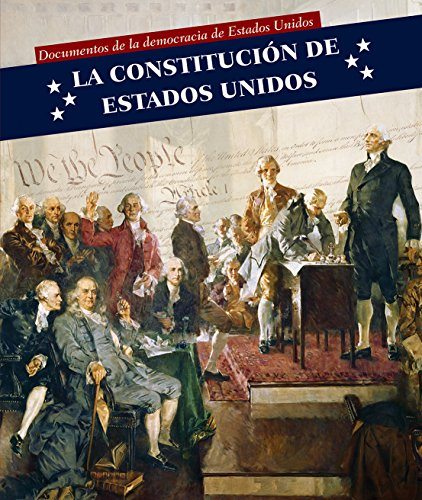 La Constitucion de Estados Unidos (U.S. Constitution) (Documentos de la Democracia de Estados Unidos (Documents Of) (Spanish Edition) (Constitucion De Los Estados Unidos De America)
