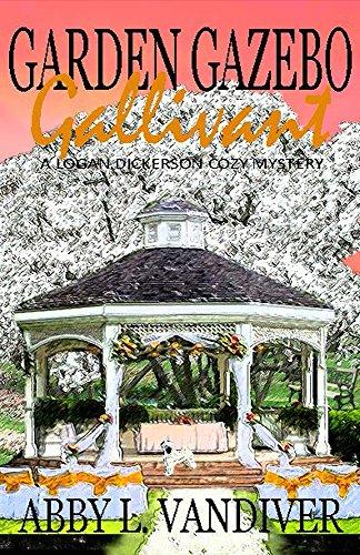 Garden Gazebo Gallivant A Logan Dickerson Cozy Book 5