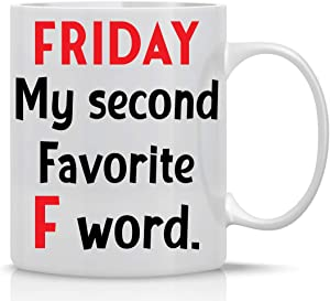 Friday is My Second Favorite F Word 11oz Funny Coffee Mug With Sayings Sarcasm Desk Office Decor Women Men Boss Coworker Employee Friend By CBT Mugs
