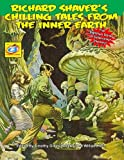 Richard Shaver's Chilling Tales From The Inner Earth