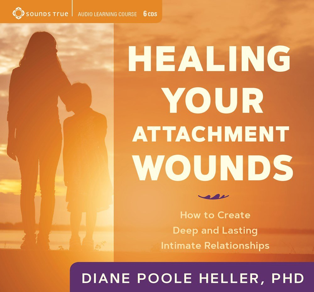 Healing Your Attachment Wounds: How to Create Deep and Lasting Intimate  Relationships: Amazon.ca: Diane Poole, Ph.D. Heller: Books