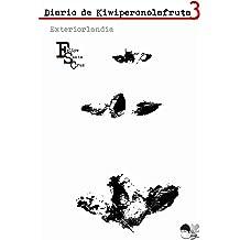 Exteriorlandia (Diario de Kiwiperonolafruta nº 3) (Spanish Edition) Dec 21, 2013