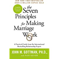 The Seven Principles For Making Marriage Work: A practical guide from the international bestselling relationship expert