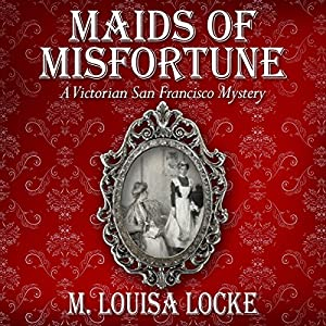 Maids of Misfortune: A Victorian San Francisco Mystery Audiobook