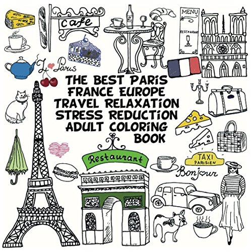 The Best Paris France Europe Travel Relaxation Stress Reduction Adult Coloring Book: Enjoy many coloring pages of Eiffel tower perfumes love gifts bread cheese French coffee fashion and ()