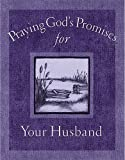 Praying God's Promises for Your Husband, Terri Gibbs, 0849996120