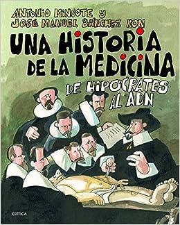 Una historia de la medicina: De Hipócrates al ADN Fuera de ...