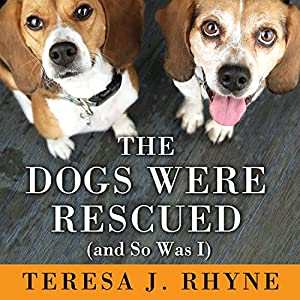 The Dogs Were Rescued (And So Was I) Audiobook
