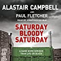 Saturday Bloody Saturday Audiobook by Alastair Campbell, Paul Fletcher Narrated by Jonathan Keeble