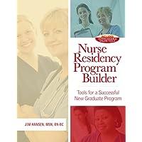 Nurse Residency Program Builder: Tools for a Successful New Graduate Program