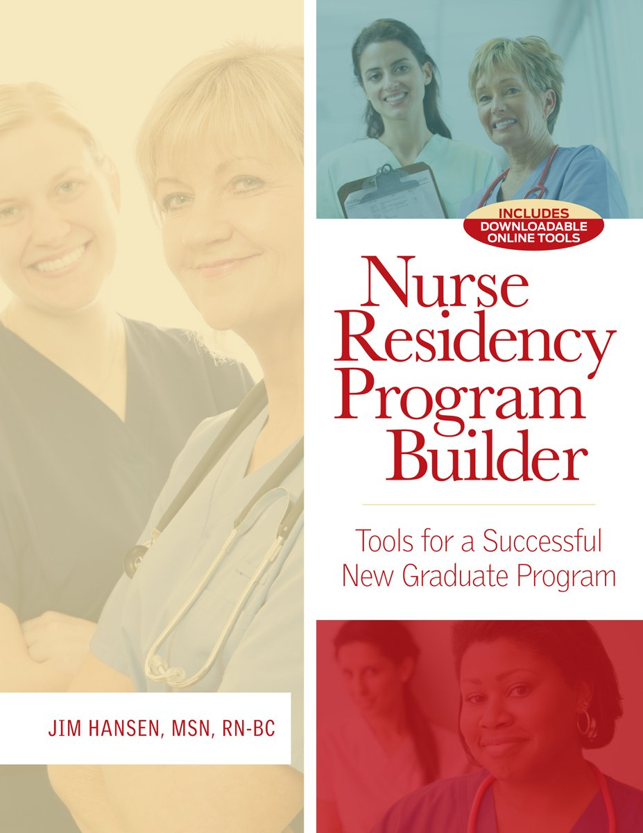 Nurse Residency Program Builder: Tools for a Successful New