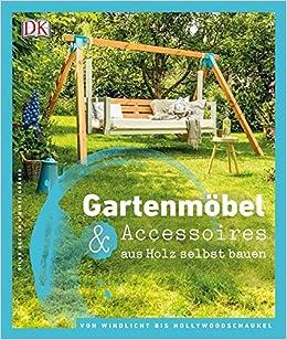 Gartenmöbel & Accessoires aus Holz selbst bauen: Von Windlicht bis ...