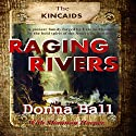 Raging Rivers: The Kincaids, Book 1 Audiobook by Donna Ball, Shannon Harper Narrated by Joe Smith