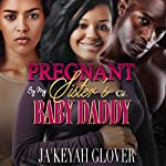 Pregnant by My Sister's Baby Daddy | Ja'keyah Glover