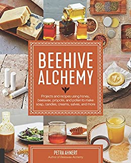 Beehive Alchemy: Projects and recipes using honey, beeswax, propolis, and pollen to