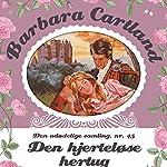 Den hjerteløse hertug (Barbara Cartland - Den udødelige samling 45) | Barbara Cartland