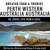 Greater Than a Tourist: Perth, Western Australia, Australia: 50 Travel Tips from a Local