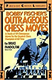 Bobby Fischer's Outrageous Chess Moves (fireside Chess Library)-Bruce Pandolfini