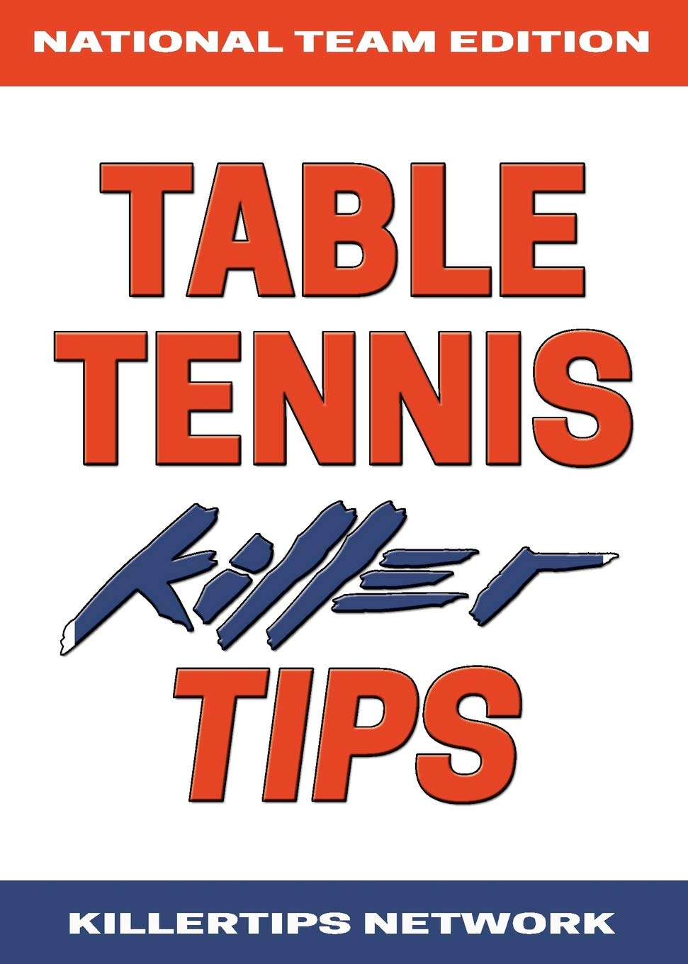 TABLE TENNIS KILLER TIPS: NATIONAL TEAM EDITION por KILLERTIPS NETWORK