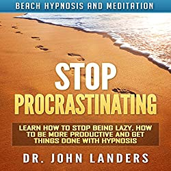 Stop Procrastinating: Learn How to Stop Being Lazy, How to Be More Productive and Get Things Done with Hypnosis