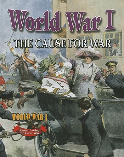 World War I: The Cause for War (World War I: Remembering the Great War)