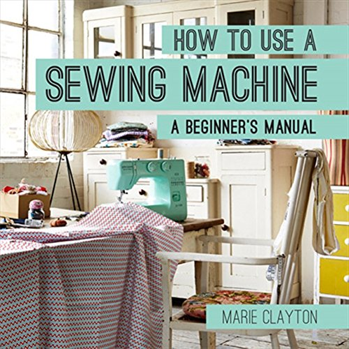 Sewing Manual - How to Use a Sewing Machine: A Beginner's Manual