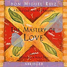 The Mastery of Love: A Practical Guide to the Art of Relationship Audiobook by don Miguel Ruiz Narrated by Jill Eikenberry, Michael Tucker